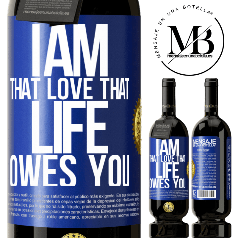 29,95 € Free Shipping | Red Wine Premium Edition MBS® Reserva I am that love that life owes you Blue Label. Customizable label Reserva 12 Months Harvest 2013 Tempranillo