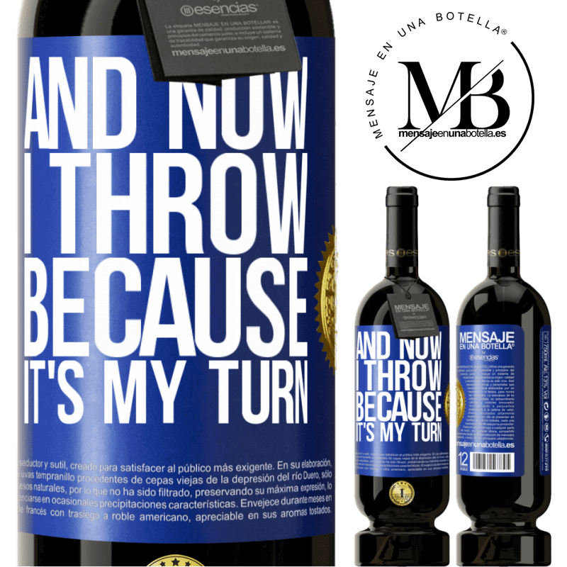 29,95 € Free Shipping | Red Wine Premium Edition MBS® Reserva And now I throw because it's my turn Blue Label. Customizable label Reserva 12 Months Harvest 2013 Tempranillo