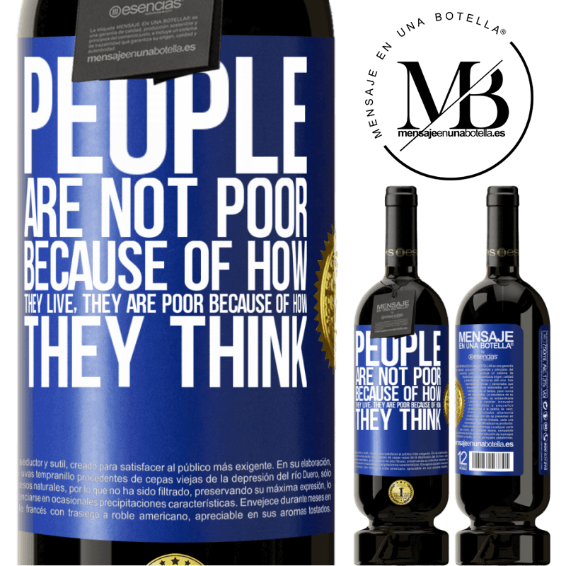 29,95 € Free Shipping | Red Wine Premium Edition MBS® Reserva People are not poor because of how they live. He is poor because of how he thinks Blue Label. Customizable label Reserva 12 Months Harvest 2013 Tempranillo