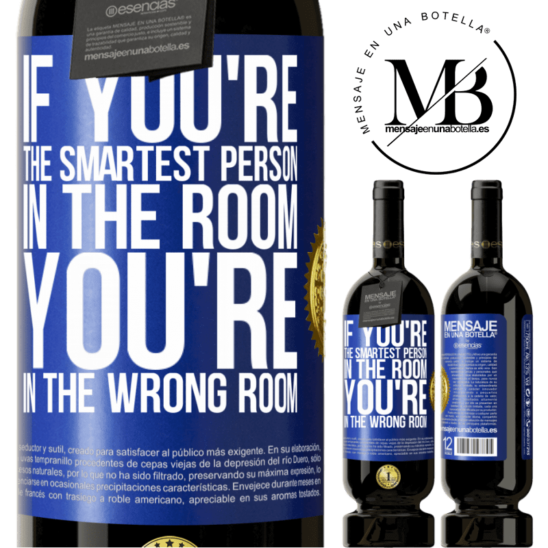 29,95 € Free Shipping   Red Wine Premium Edition MBS® Reserva If you're the smartest person in the room, You're in the wrong room Blue Label. Customizable label Reserva 12 Months Harvest 2013 Tempranillo