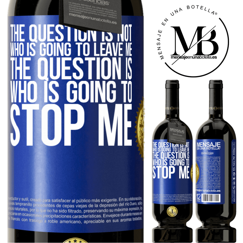 29,95 € Free Shipping | Red Wine Premium Edition MBS® Reserva The question is not who is going to leave me. The question is who is going to stop me Blue Label. Customizable label Reserva 12 Months Harvest 2013 Tempranillo