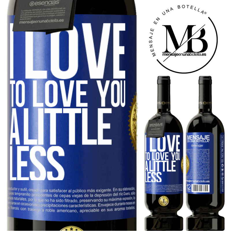 29,95 € Free Shipping | Red Wine Premium Edition MBS® Reserva I love to love you a little less Blue Label. Customizable label Reserva 12 Months Harvest 2013 Tempranillo