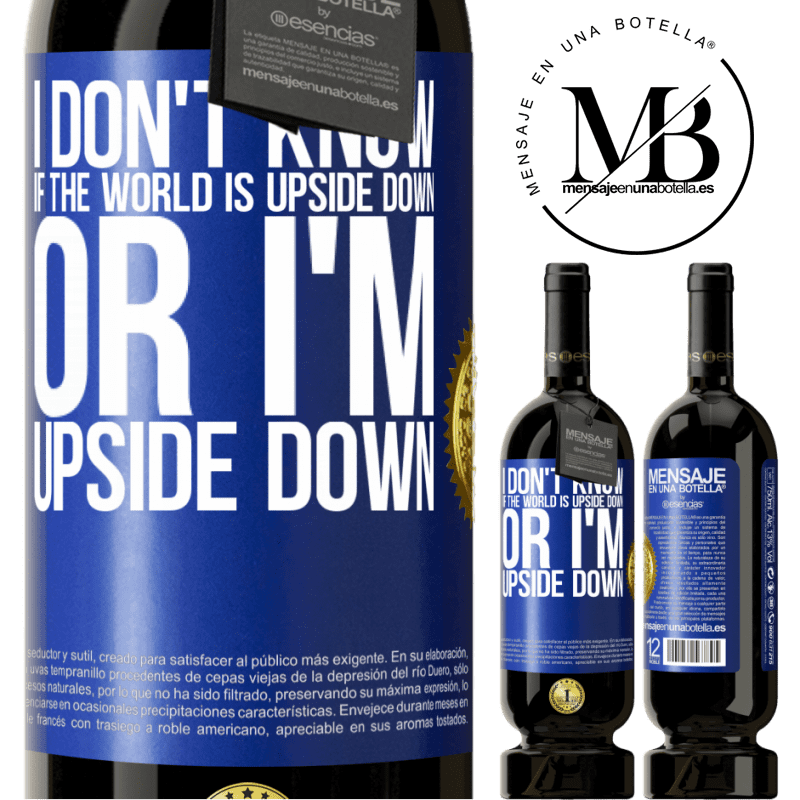 29,95 € Free Shipping | Red Wine Premium Edition MBS® Reserva I don't know if the world is upside down or I'm upside down Blue Label. Customizable label Reserva 12 Months Harvest 2013 Tempranillo