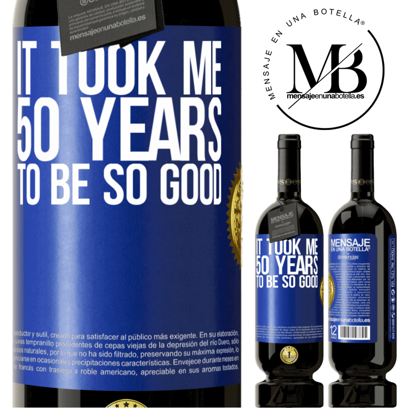 29,95 € Free Shipping | Red Wine Premium Edition MBS® Reserva It took me 50 years to be so good Blue Label. Customizable label Reserva 12 Months Harvest 2013 Tempranillo