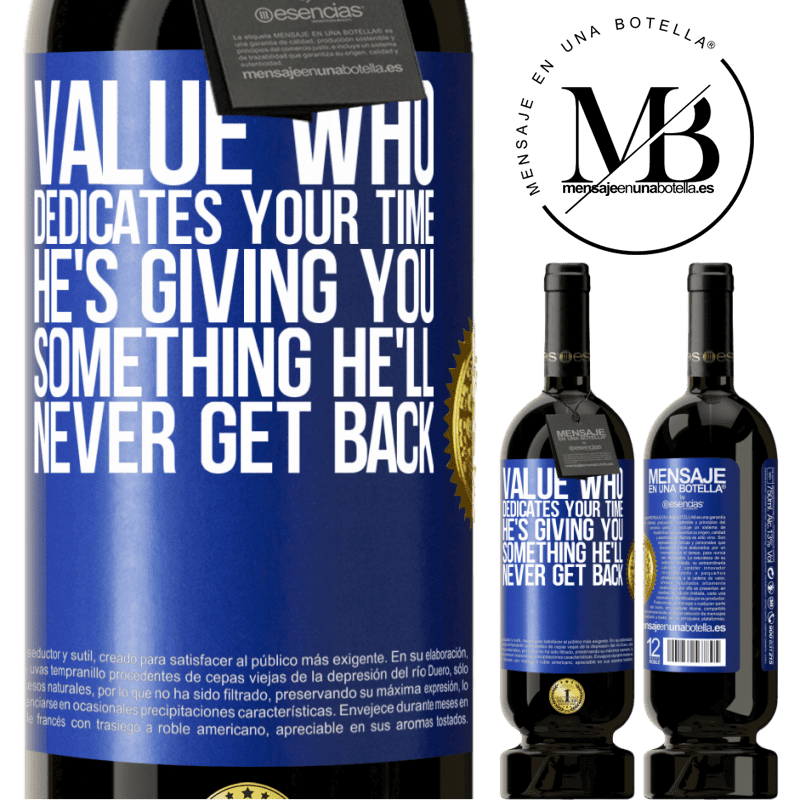 29,95 € Free Shipping | Red Wine Premium Edition MBS® Reserva Value who dedicates your time. He's giving you something he'll never get back Blue Label. Customizable label Reserva 12 Months Harvest 2013 Tempranillo