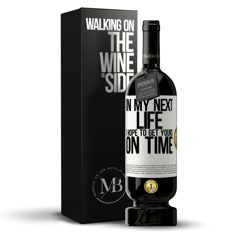 29,95 € Free Shipping   Red Wine Premium Edition MBS® Reserva In my next life, I hope to get yours on time White Label. Customizable label Reserva 12 Months Harvest 2013 Tempranillo
