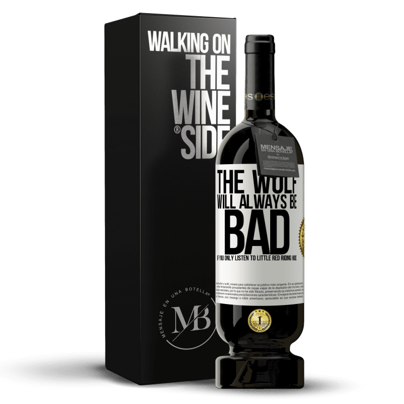 29,95 € Free Shipping | Red Wine Premium Edition MBS® Reserva The wolf will always be bad if you only listen to Little Red Riding Hood White Label. Customizable label Reserva 12 Months Harvest 2013 Tempranillo