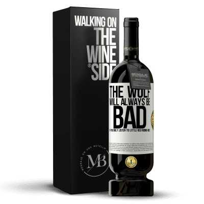 «The wolf will always be bad if you only listen to Little Red Riding Hood» Premium Edition MBS® Reserva