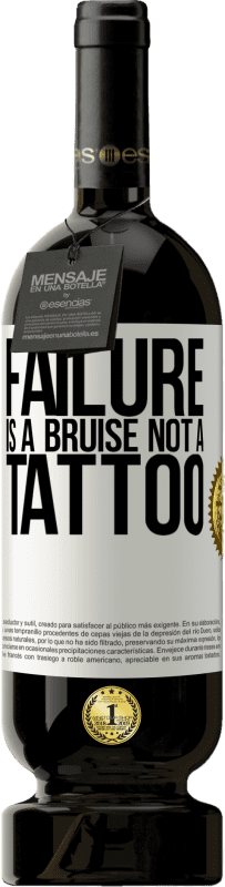 29,95 € | Red Wine Premium Edition MBS® Reserva Failure is a bruise, not a tattoo Yellow Label. Customizable label Reserva 12 Months Harvest 2013 Tempranillo