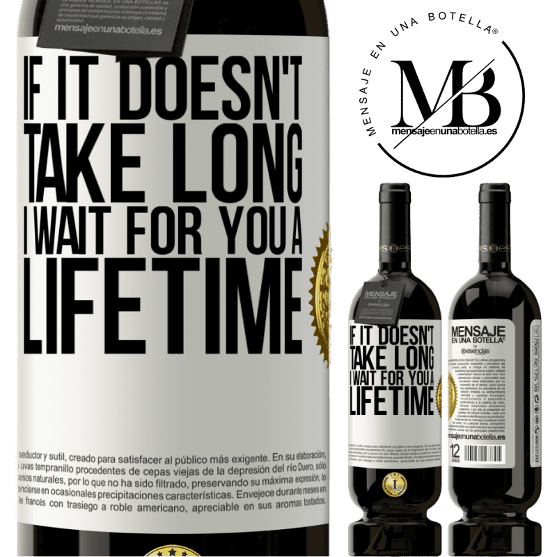 29,95 € Free Shipping | Red Wine Premium Edition MBS® Reserva If it doesn't take long, I wait for you a lifetime White Label. Customizable label Reserva 12 Months Harvest 2013 Tempranillo