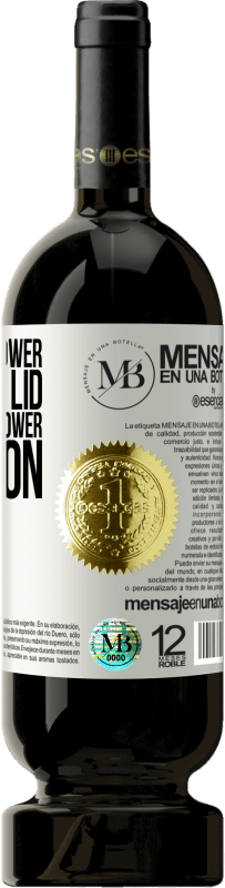 «They do not lower the toilet lid and they will lower the moon» Premium Edition MBS® Reserva