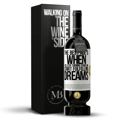 «The best age is when you stop turning years and start fulfilling dreams» Premium Edition MBS® Reserva
