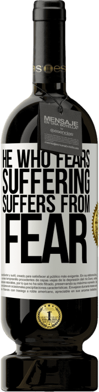 29,95 € Free Shipping | Red Wine Premium Edition MBS® Reserva He who fears suffering, suffers from fear White Label. Customizable label Reserva 12 Months Harvest 2013 Tempranillo