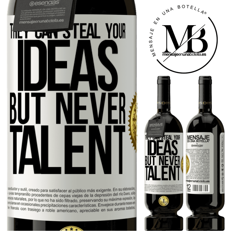 29,95 € Free Shipping | Red Wine Premium Edition MBS® Reserva They can steal your ideas but never talent White Label. Customizable label Reserva 12 Months Harvest 2013 Tempranillo