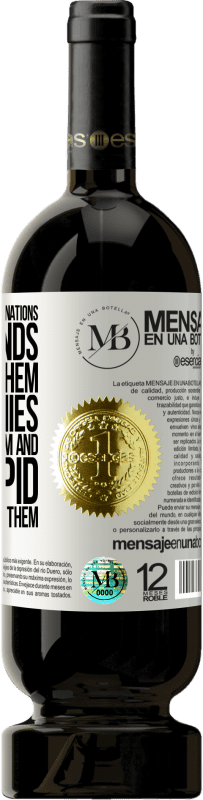 «Don't give so many explanations. Your friends don't need them, your enemies don't believe them, and the stupid don't» Premium Edition MBS® Reserva