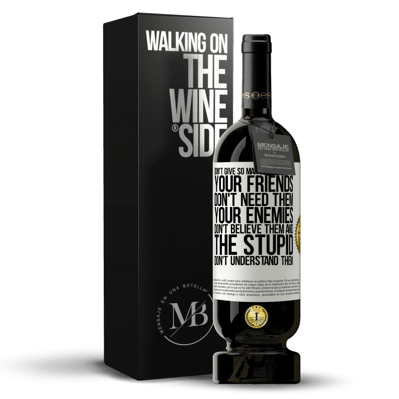 29,95 € Free Shipping | Red Wine Premium Edition MBS® Reserva Don't give so many explanations. Your friends don't need them, your enemies don't believe them, and the stupid don't White Label. Customizable label Reserva 12 Months Harvest 2013 Tempranillo