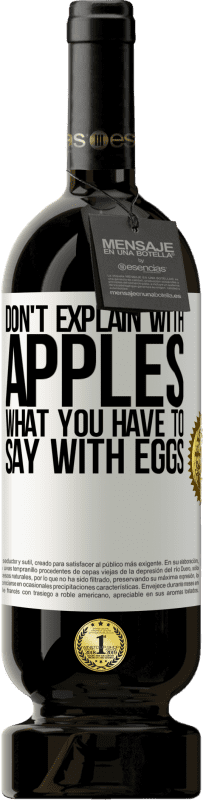 29,95 € Free Shipping   Red Wine Premium Edition MBS® Reserva Don't explain with apples what you have to say with eggs White Label. Customizable label Reserva 12 Months Harvest 2013 Tempranillo
