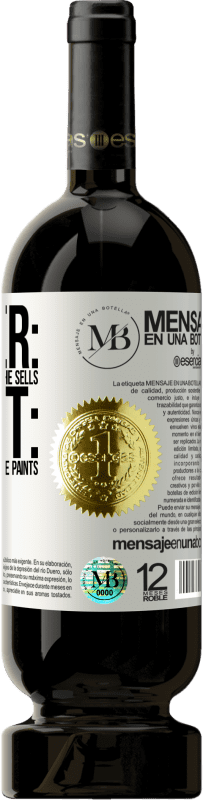 «Painter: the one who paints what he sells. Artist: the one who sells what he paints» Premium Edition MBS® Reserva