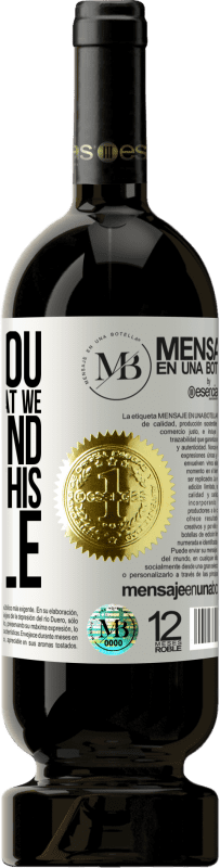 «I give you the good time that we will spend drinking this bottle» Premium Edition MBS® Reserva