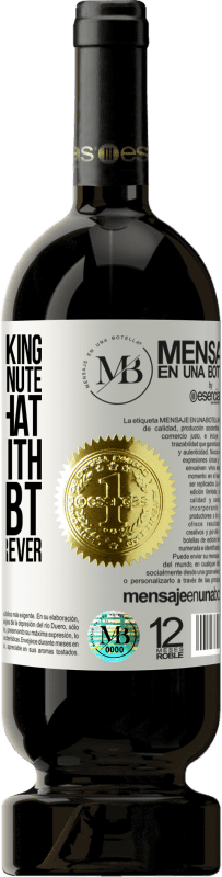 «The person asking is silly for a minute. The one that remains with the doubt, remains silly forever» Premium Edition MBS® Reserva