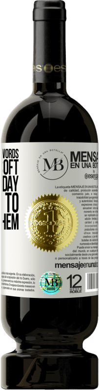 «Try to make your words sweet and soft, in case one day you have to swallow them» Premium Edition MBS® Reserva