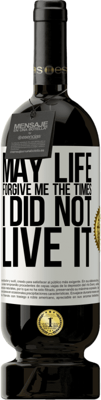 29,95 € Free Shipping | Red Wine Premium Edition MBS® Reserva May life forgive me the times I did not live it White Label. Customizable label Reserva 12 Months Harvest 2013 Tempranillo