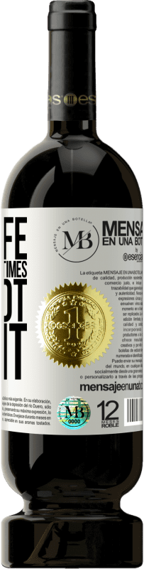 «May life forgive me the times I did not live it» Premium Edition MBS® Reserva