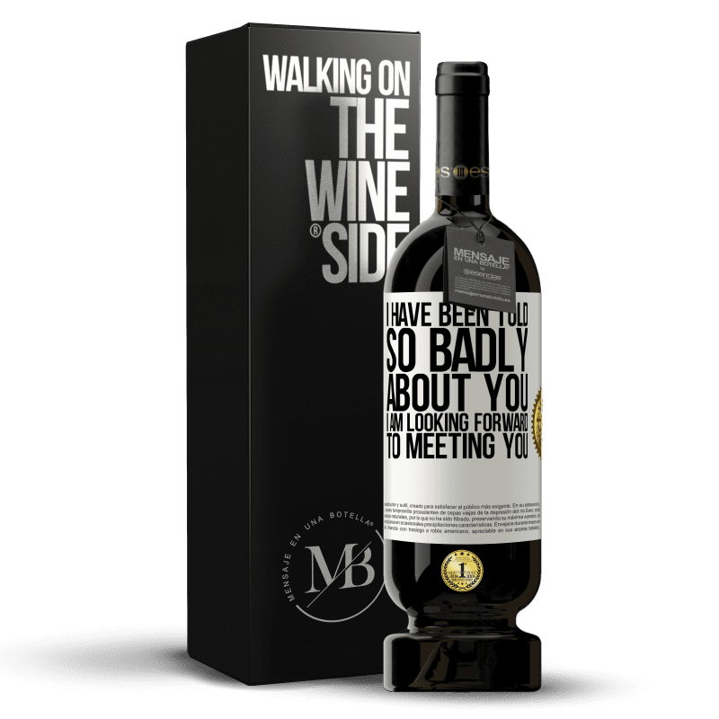 29,95 € Free Shipping | Red Wine Premium Edition MBS® Reserva I have been told so badly about you, I am looking forward to meeting you White Label. Customizable label Reserva 12 Months Harvest 2013 Tempranillo