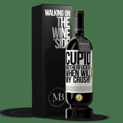 «Cupid motherfucker, when will my crush?» Premium Edition MBS® Reserva