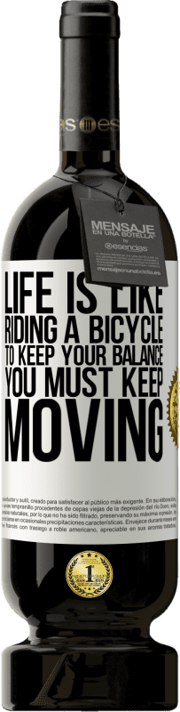 «Life is like riding a bicycle. To keep your balance you must keep moving» Premium Edition MBS® Reserva