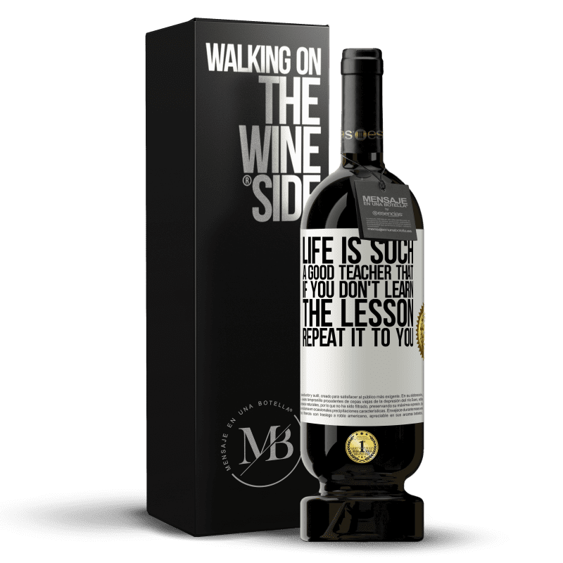 29,95 € Free Shipping   Red Wine Premium Edition MBS® Reserva Life is such a good teacher that if you don't learn the lesson, repeat it to you White Label. Customizable label Reserva 12 Months Harvest 2013 Tempranillo