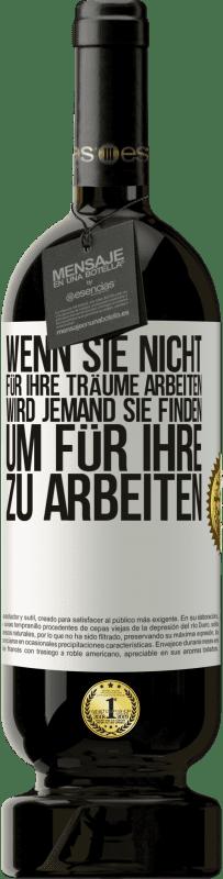 29,95 € Kostenloser Versand   Rotwein Premium Edition MBS® Reserva Wenn Sie nicht für Ihre Träume arbeiten, wird jemand Sie finden, um für ihre zu arbeiten Gelbes Etikett. Anpassbares Etikett Reserva 12 Monate Ernte 2013 Tempranillo
