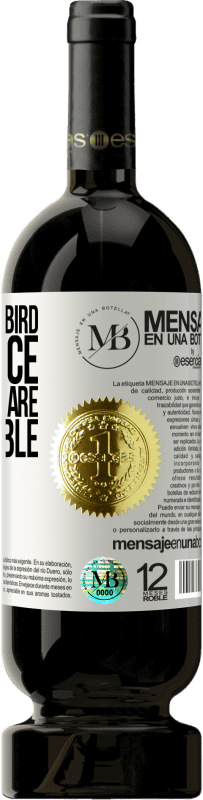 «Either early bird or I'm nice, both things are incompatible» Premium Edition MBS® Reserva