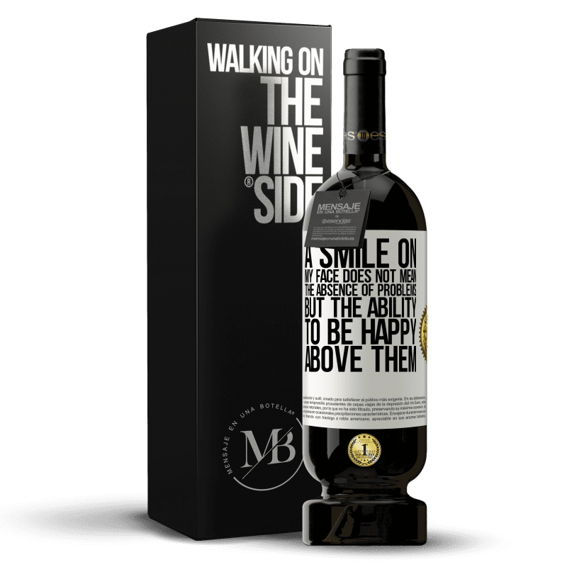 29,95 € Free Shipping   Red Wine Premium Edition MBS® Reserva A smile on my face does not mean the absence of problems, but the ability to be happy above them White Label. Customizable label Reserva 12 Months Harvest 2013 Tempranillo