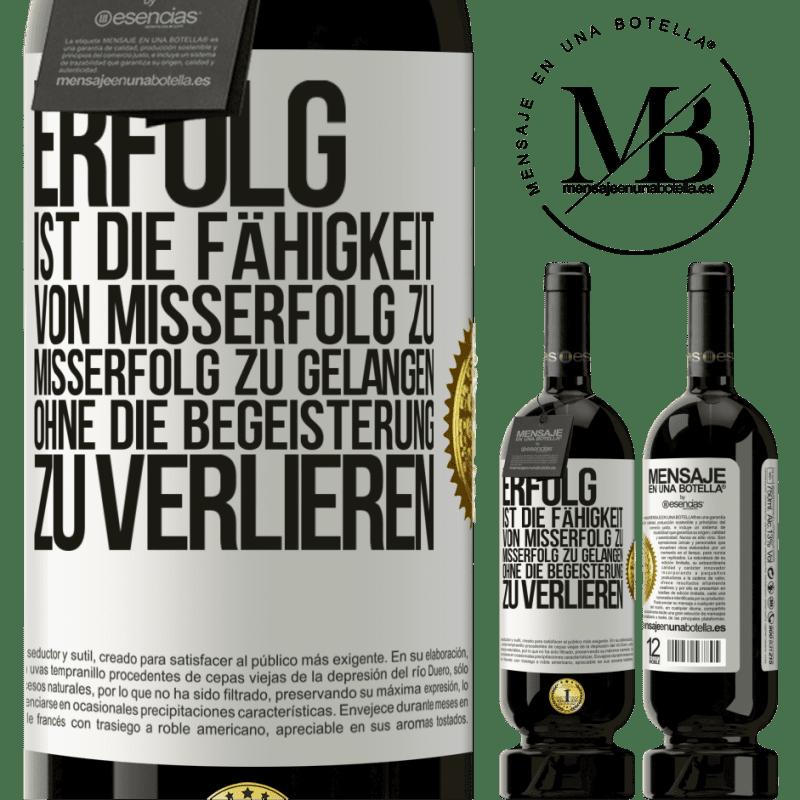 29,95 € Kostenloser Versand   Rotwein Premium Edition MBS® Reserva Erfolg ist die Fähigkeit, von Misserfolg zu Misserfolg zu gelangen, ohne die Begeisterung zu verlieren Weißes Etikett. Anpassbares Etikett Reserva 12 Monate Ernte 2013 Tempranillo