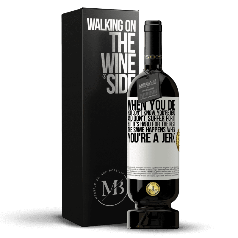 29,95 € Free Shipping | Red Wine Premium Edition MBS® Reserva When you die, you don't know you're dead and don't suffer for it, but it's hard for the rest. The same happens when you're a White Label. Customizable label Reserva 12 Months Harvest 2013 Tempranillo