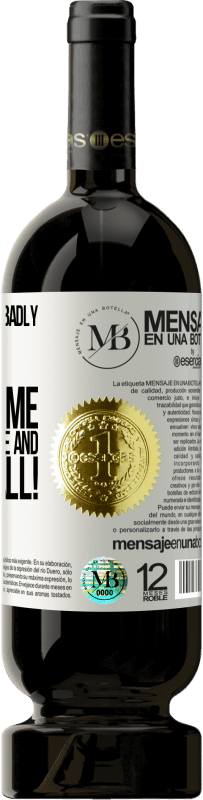 «Behave yourself badly. Have a good time. Remove evidence and ... Deny it all!» Premium Edition MBS® Reserva