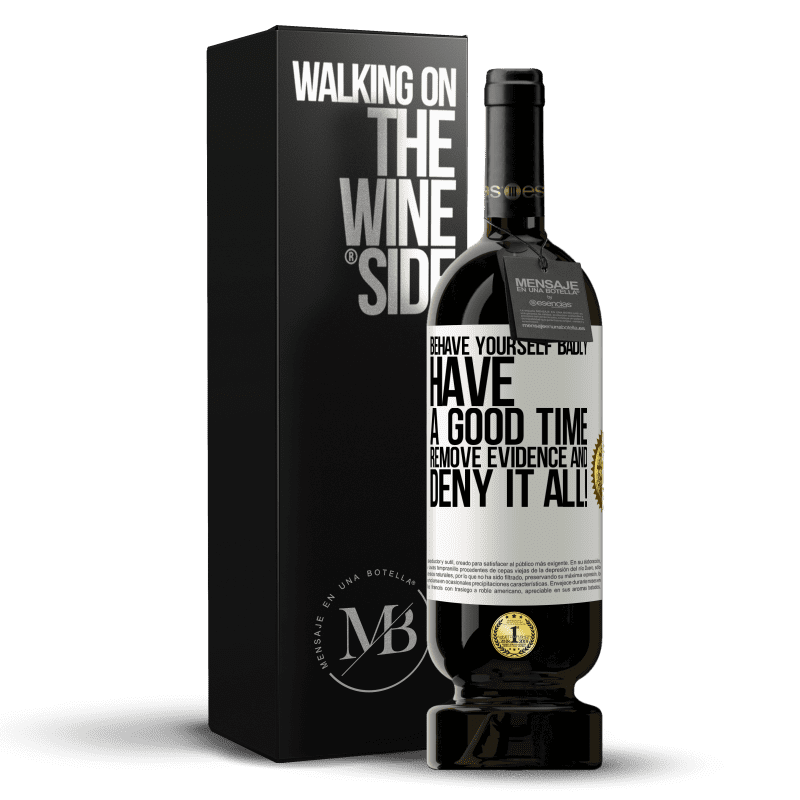 29,95 € Free Shipping   Red Wine Premium Edition MBS® Reserva Behave yourself badly. Have a good time. Remove evidence and ... Deny it all! White Label. Customizable label Reserva 12 Months Harvest 2013 Tempranillo