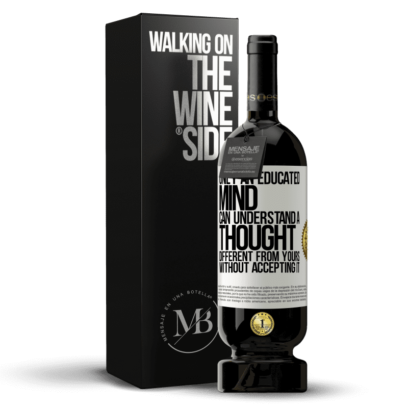 29,95 € Free Shipping | Red Wine Premium Edition MBS® Reserva Only an educated mind can understand a thought different from yours without accepting it White Label. Customizable label Reserva 12 Months Harvest 2013 Tempranillo