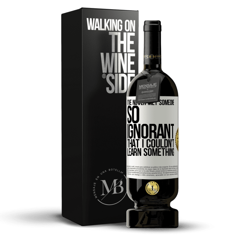 29,95 € Free Shipping | Red Wine Premium Edition MBS® Reserva I've never met someone so ignorant that I couldn't learn something White Label. Customizable label Reserva 12 Months Harvest 2013 Tempranillo