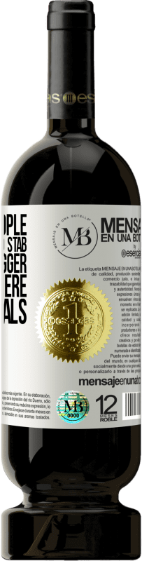 «The best people are the ones who stab the front dagger and stay there until it heals» Premium Edition MBS® Reserva