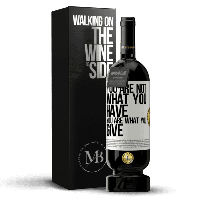 «You are not what you have. You are what you give» Premium Edition MBS® Reserva
