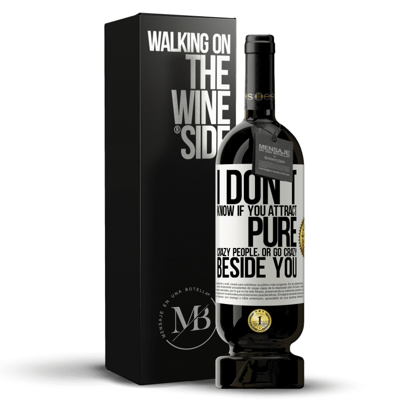 29,95 € Free Shipping | Red Wine Premium Edition MBS® Reserva I don't know if you attract pure crazy people, or go crazy beside you White Label. Customizable label Reserva 12 Months Harvest 2013 Tempranillo