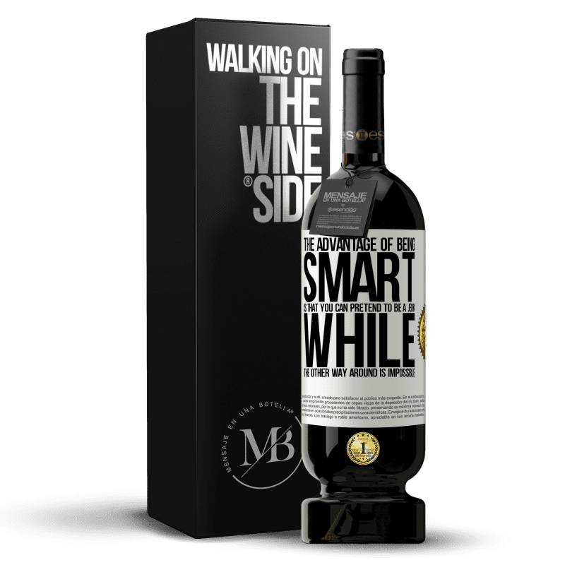 29,95 € Free Shipping | Red Wine Premium Edition MBS® Reserva The advantage of being smart is that you can pretend to be a jerk, while the other way around is impossible White Label. Customizable label Reserva 12 Months Harvest 2013 Tempranillo