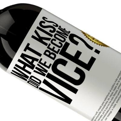 Unique & Personal Expressions. «what kiss did we become vice?» Premium Edition MBS® Reserva