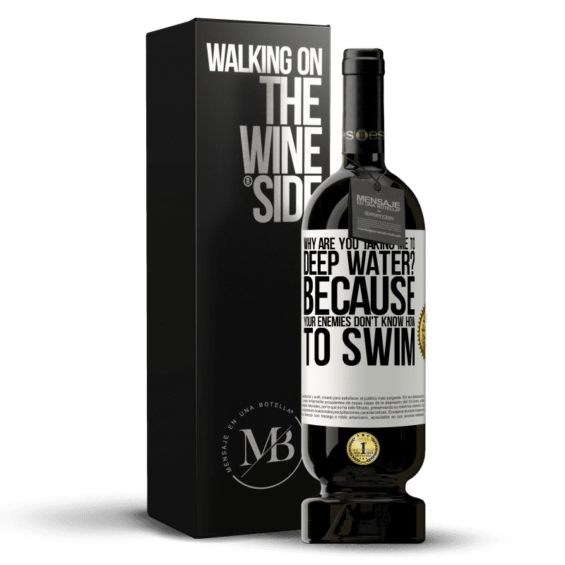 29,95 € Free Shipping | Red Wine Premium Edition MBS® Reserva why are you taking me to deep water? Because your enemies don't know how to swim White Label. Customizable label Reserva 12 Months Harvest 2013 Tempranillo