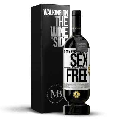 «To any person of any SEX with each glass of this wine we give a lid for FREE» Premium Edition MBS® Reserva