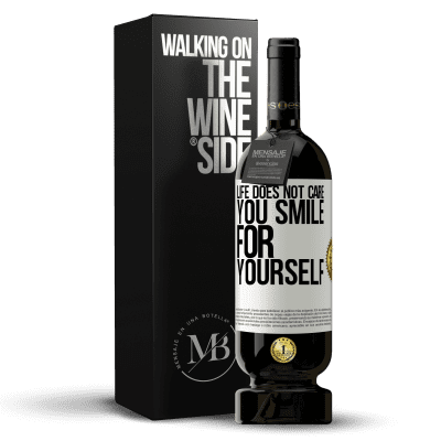 «Life does not care, you smile for yourself» Premium Edition MBS® Reserva
