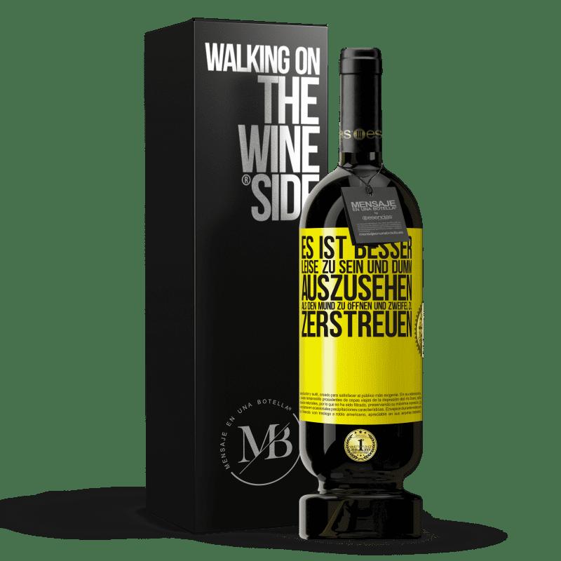 29,95 € Kostenloser Versand | Rotwein Premium Edition MBS® Reserva Es ist besser, leise zu sein und dumm auszusehen, als den Mund zu öffnen und Zweifel zu zerstreuen Gelbes Etikett. Anpassbares Etikett Reserva 12 Monate Ernte 2013 Tempranillo