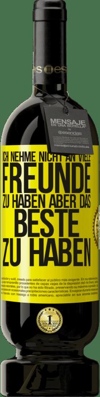 29,95 € Kostenloser Versand | Rotwein Premium Edition MBS® Reserva Ich nehme nicht an, viele Freunde zu haben, aber das Beste zu haben Gelbes Etikett. Anpassbares Etikett Reserva 12 Monate Ernte 2013 Tempranillo